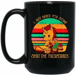 I Baked You Some Shut the Fucupcakes Mug