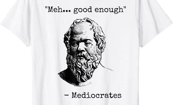 Mediocrates Sarcastic T-Shirt