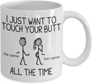 I Just Want to Touch Your Butt Mug