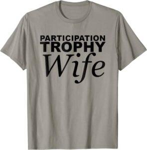 Participation Trophy Wife T-Shirt